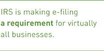 IRS is making e-filing a requirement for virtually all businesses.