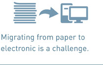 Migrating from paper to electronic is a challenge.
