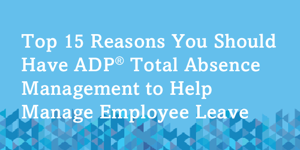Top 15 Reason You Should Have Total Absence Management to Help Manage Employee Leave