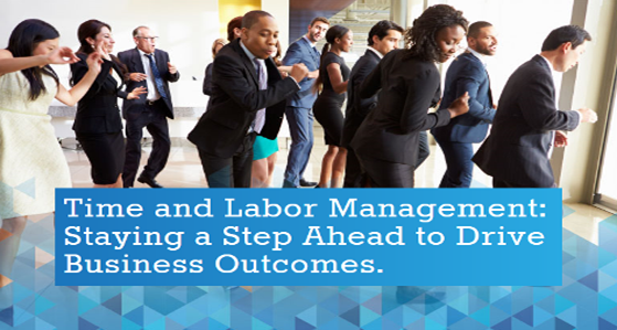 Time & Labor Management: Staying a Step Ahead to Drive Business Outcomes