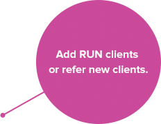 Add RUN clients or refer new clients.