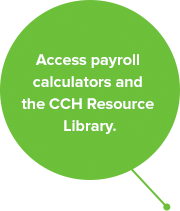 Access payroll calculators and the CCH Resource Library