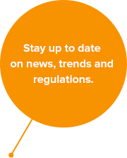 Stay up to date on news, trends and regulations