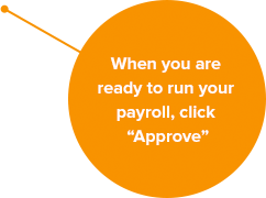 When you are ready to run your payroll, click 'Approve'