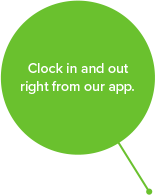 Clock in and out right from our app