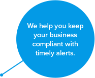 We help you keep your business compliant with timely alerts
