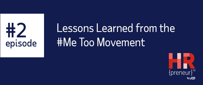 HRpreneur Episode 2 Lessons Learned from the MeToo Movement