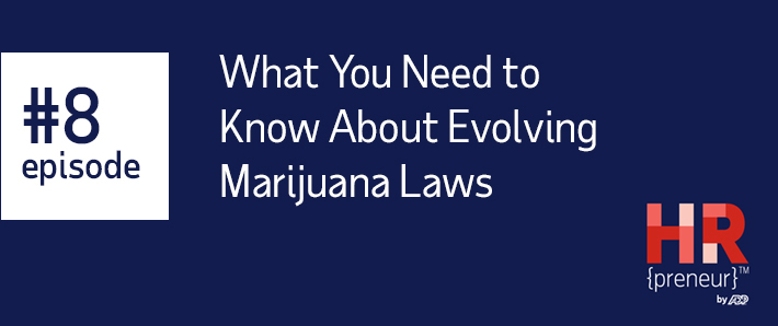 HRpreneur What You Need to Know About Evolving Marijuana Laws
