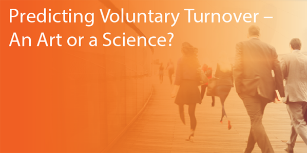Predicting Voluntary Turnover - An Art or a Science?