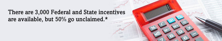 There are 3,000 Federal and State incentives  are available, but 90% go unclaimed.*