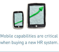 Mobile capabilities are critical when buying a new HR system.