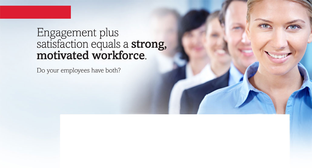 Engagement plus satisfaction equals a strong, motivated workforce. Do your employees have both?