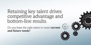 Retaining key talent drives competitive advantage and bottom-line results. Do you have the right talent to meet current and future needs?