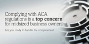 Complying with ACA regulations is a top concern for mi