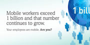 Mobile workers exceed 1 billion and that number continues to grow. Your employees are mobile. Are you?