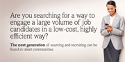 Are you searching for a way to engage a large volume of job candidates in a low-cost, highly efficient way? The next generation of sourcing and recruiting can be found in talent communities.